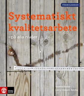 """Meningsfullhet och enkelhet – bokrecension """"Systematiskt kvalitetsarbete – på alla nivåer"""" av Essén och OlsbornBjörby"""